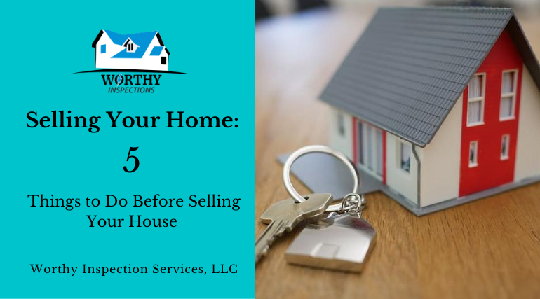 Selling Your Home: 5 Things to Do Before Selling Your House