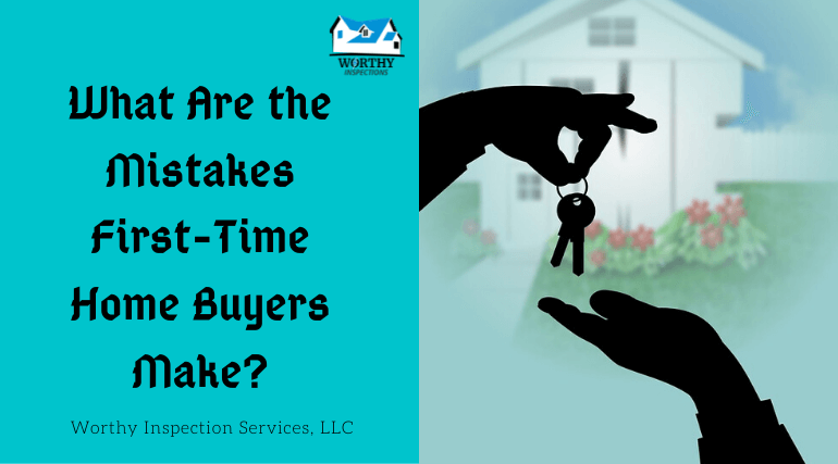 What Are the Mistakes First-Time Home Buyers Make?